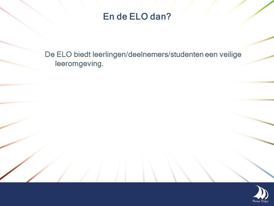 En de ELO dan? De ELO biedt leerlingen/deelnemers/studenten een veilige leeromgeving.