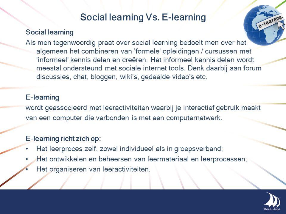 Social learning Vs. E-learning Social learning Als men tegenwoordig praat over social learning bedoelt men over het algemeen het combineren van 'forme