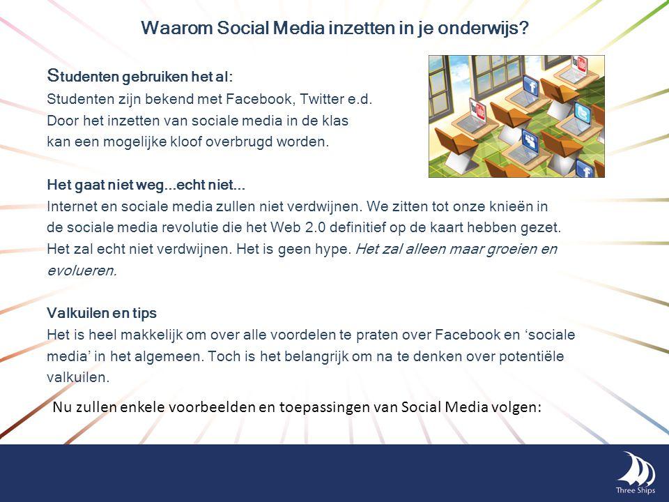 Waarom Social Media inzetten in je onderwijs? S tudenten gebruiken het al: Studenten zijn bekend met Facebook, Twitter e.d. Door het inzetten van soci
