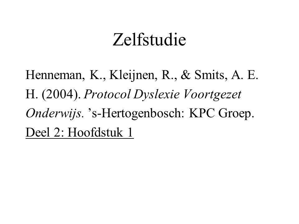 Zelfstudie Henneman, K., Kleijnen, R., & Smits, A. E. H. (2004). Protocol Dyslexie Voortgezet Onderwijs. 's-Hertogenbosch: KPC Groep. Deel 2: Hoofdstu