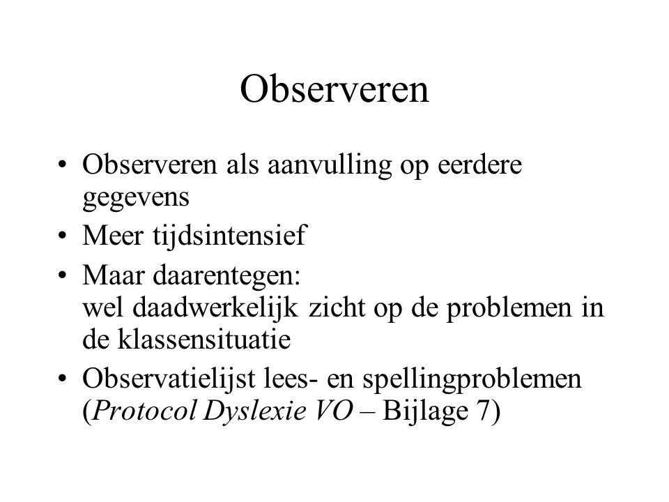 Observeren •Observeren als aanvulling op eerdere gegevens •Meer tijdsintensief •Maar daarentegen: wel daadwerkelijk zicht op de problemen in de klasse
