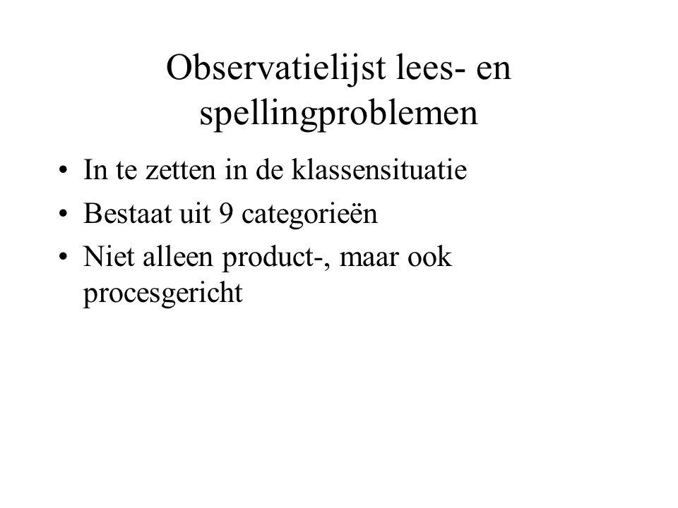 Observatielijst lees- en spellingproblemen •In te zetten in de klassensituatie •Bestaat uit 9 categorieën •Niet alleen product-, maar ook procesgerich