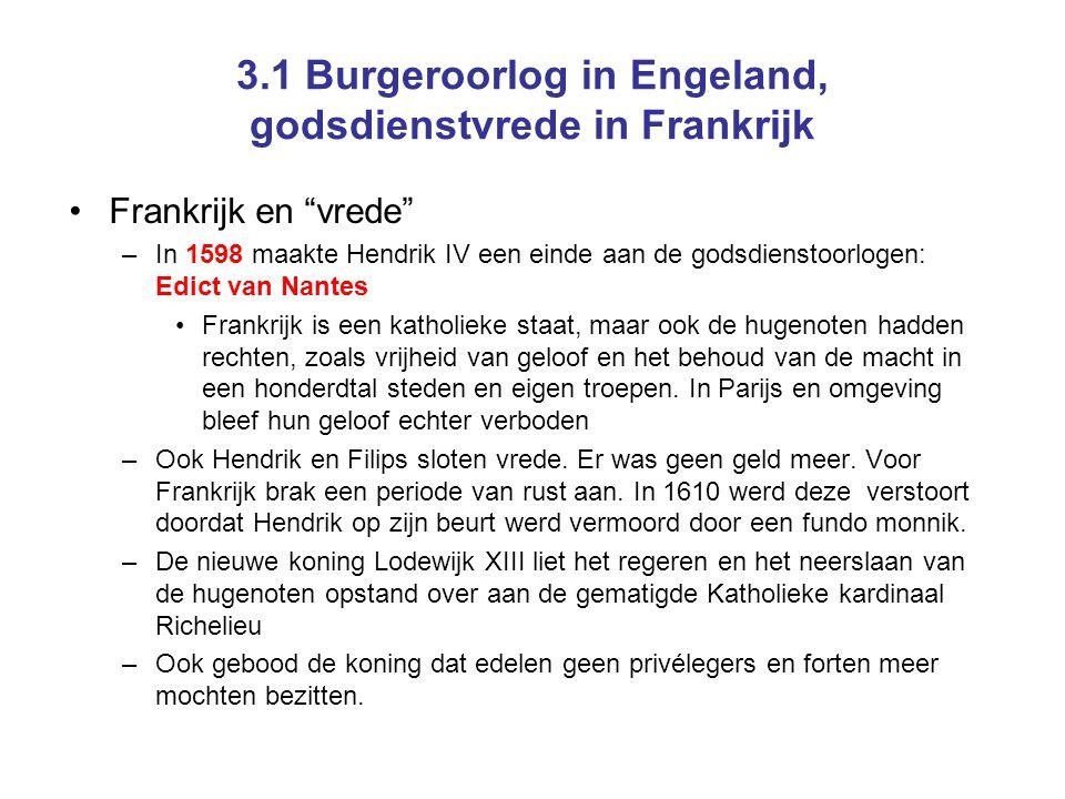 """3.1 Burgeroorlog in Engeland, godsdienstvrede in Frankrijk •Frankrijk en """"vrede"""" –In 1598 maakte Hendrik IV een einde aan de godsdienstoorlogen: Edict"""