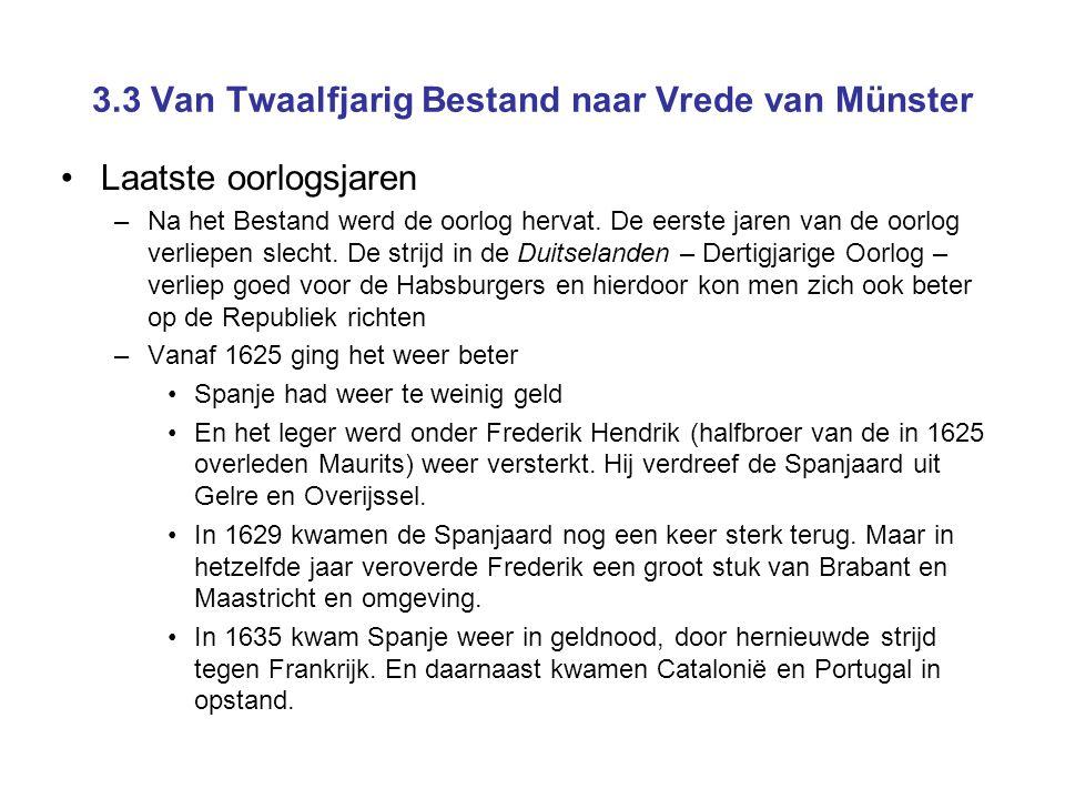 3.3 Van Twaalfjarig Bestand naar Vrede van Münster •Laatste oorlogsjaren –Na het Bestand werd de oorlog hervat.