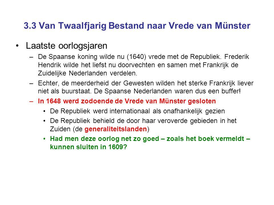 3.3 Van Twaalfjarig Bestand naar Vrede van Münster •Laatste oorlogsjaren –De Spaanse koning wilde nu (1640) vrede met de Republiek. Frederik Hendrik w