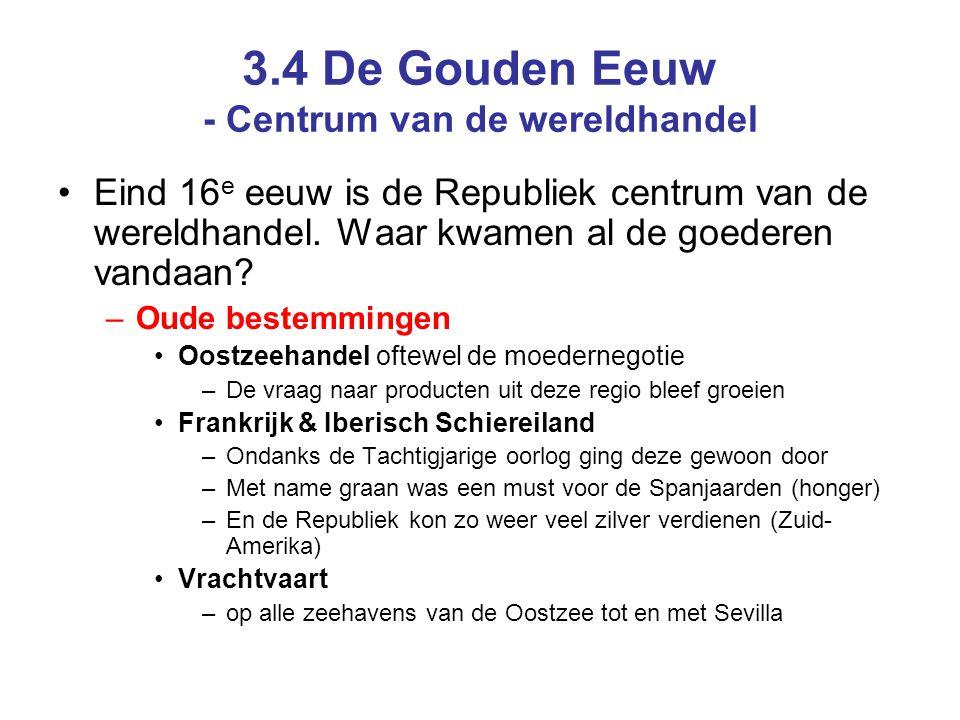 3.4 De Gouden Eeuw - Centrum van de wereldhandel •Eind 16 e eeuw is de Republiek centrum van de wereldhandel.