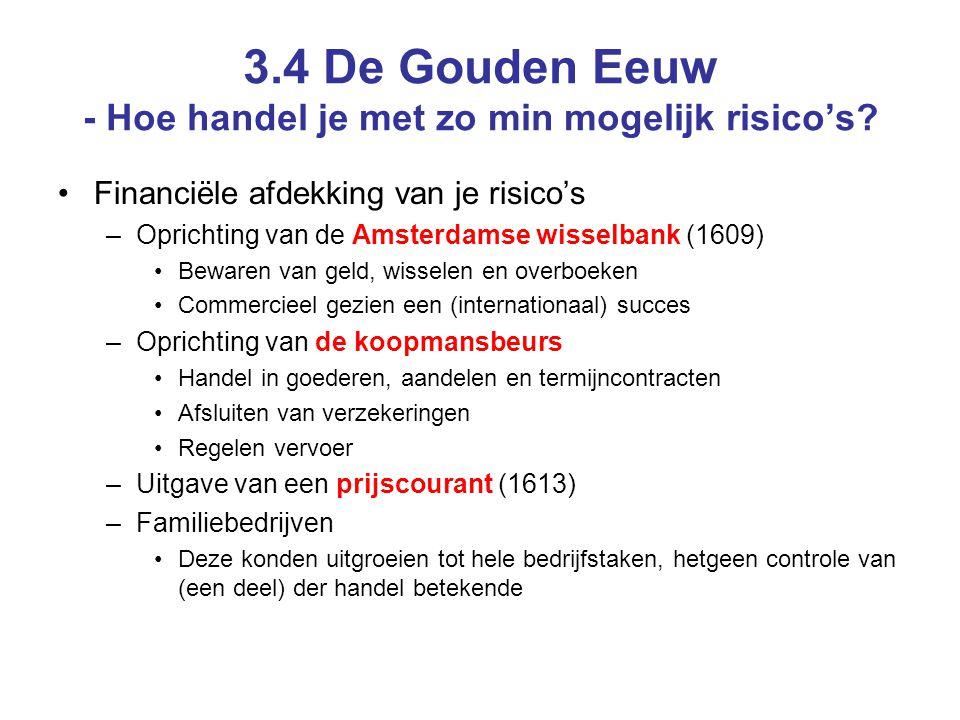 3.4 De Gouden Eeuw - Hoe handel je met zo min mogelijk risico's? •Financiële afdekking van je risico's –Oprichting van de Amsterdamse wisselbank (1609