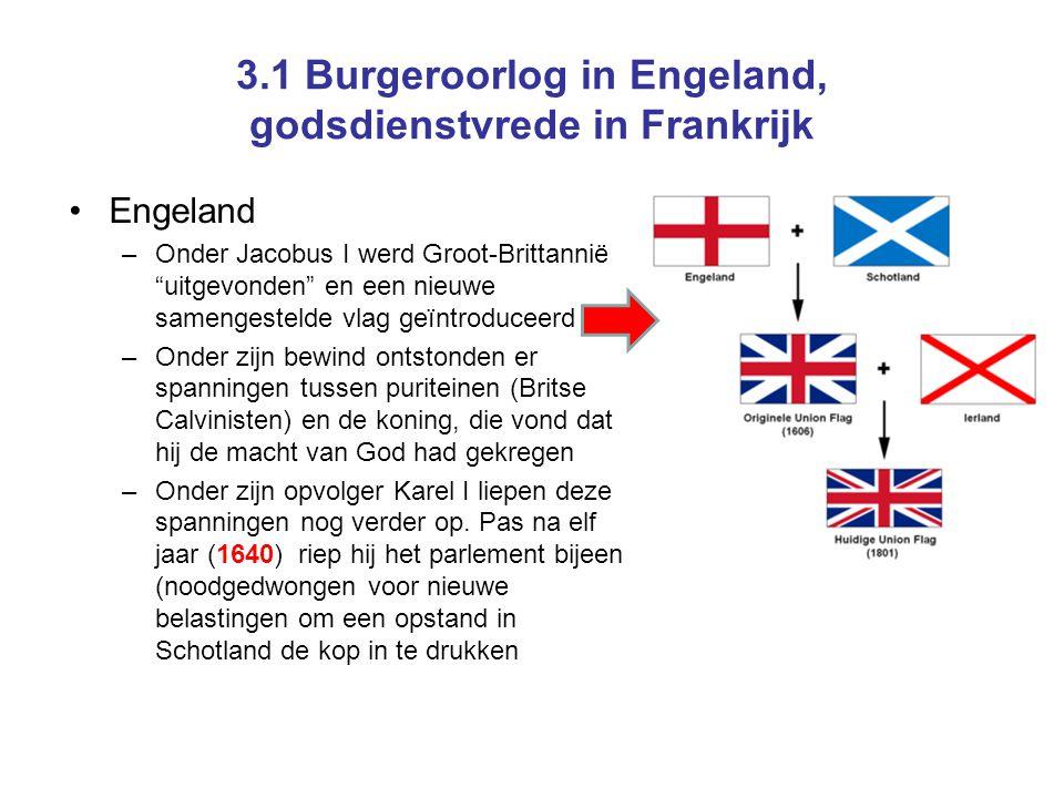 """3.1 Burgeroorlog in Engeland, godsdienstvrede in Frankrijk •Engeland –Onder Jacobus I werd Groot-Brittannië """"uitgevonden"""" en een nieuwe samengestelde"""
