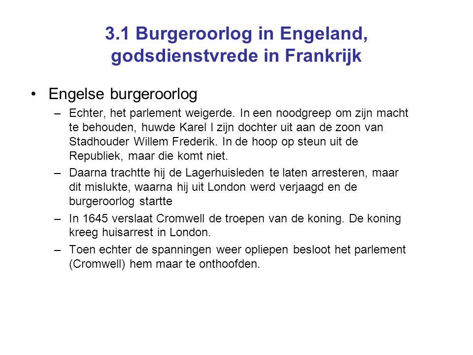 3.1 Burgeroorlog in Engeland, godsdienstvrede in Frankrijk •Engelse burgeroorlog –Echter, het parlement weigerde. In een noodgreep om zijn macht te be