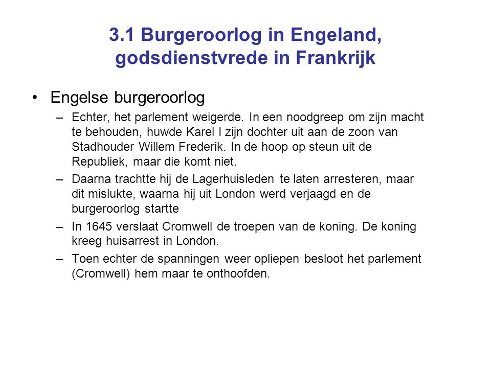 3.1 Burgeroorlog in Engeland, godsdienstvrede in Frankrijk •Engelse burgeroorlog –Echter, het parlement weigerde.