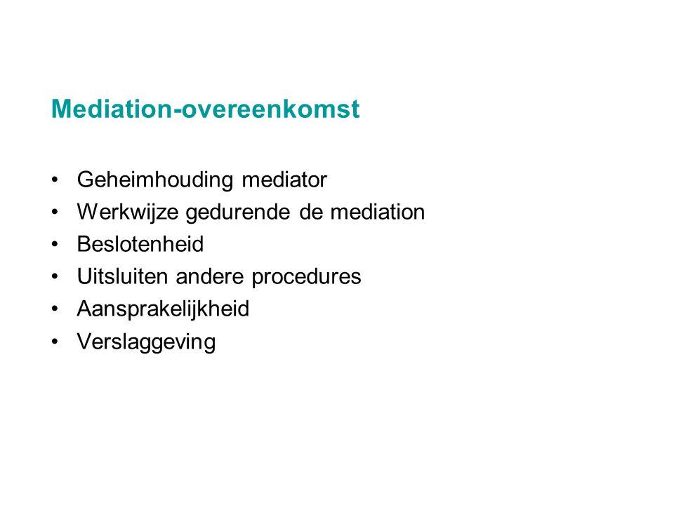 •Geheimhouding mediator •Werkwijze gedurende de mediation •Beslotenheid •Uitsluiten andere procedures •Aansprakelijkheid •Verslaggeving Mediation-over