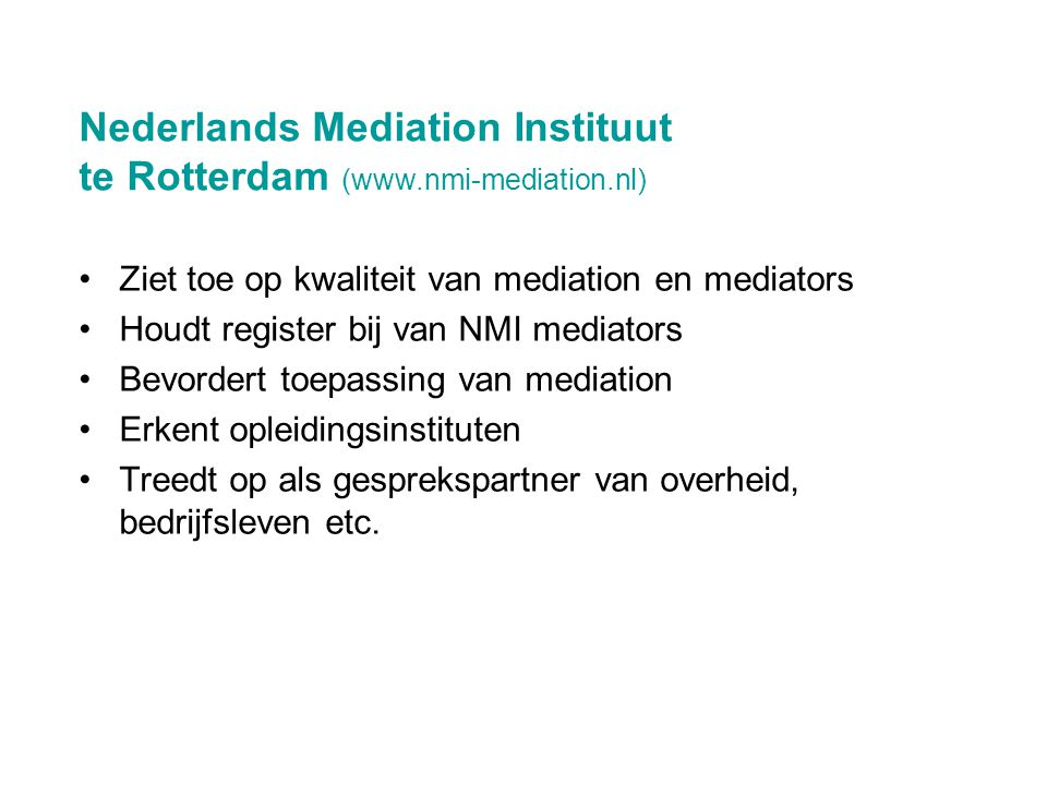•Ziet toe op kwaliteit van mediation en mediators •Houdt register bij van NMI mediators •Bevordert toepassing van mediation •Erkent opleidingsinstitut