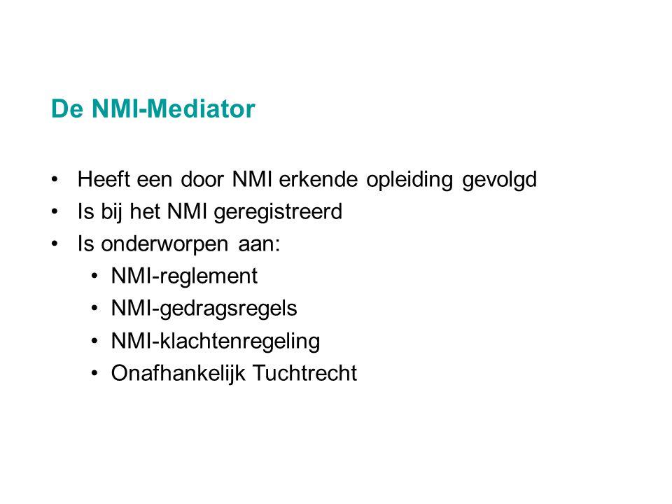 De NMI-Mediator •Heeft een door NMI erkende opleiding gevolgd •Is bij het NMI geregistreerd •Is onderworpen aan: • NMI-reglement • NMI-gedragsregels •