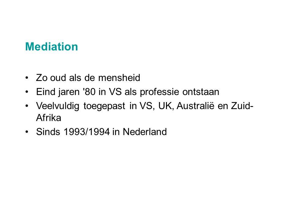 Mediation •Zo oud als de mensheid •Eind jaren '80 in VS als professie ontstaan •Veelvuldig toegepast in VS, UK, Australië en Zuid- Afrika •Sinds 1993/