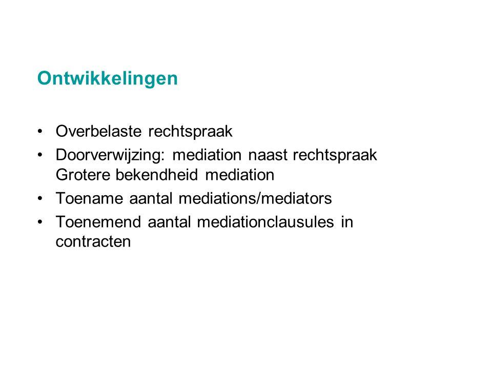 Ontwikkelingen •Overbelaste rechtspraak •Doorverwijzing: mediation naast rechtspraak Grotere bekendheid mediation •Toename aantal mediations/mediators