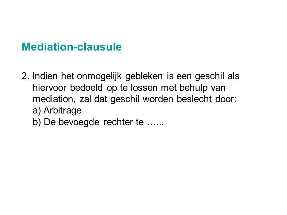 2. Indien het onmogelijk gebleken is een geschil als hiervoor bedoeld op te lossen met behulp van mediation, zal dat geschil worden beslecht door: a)