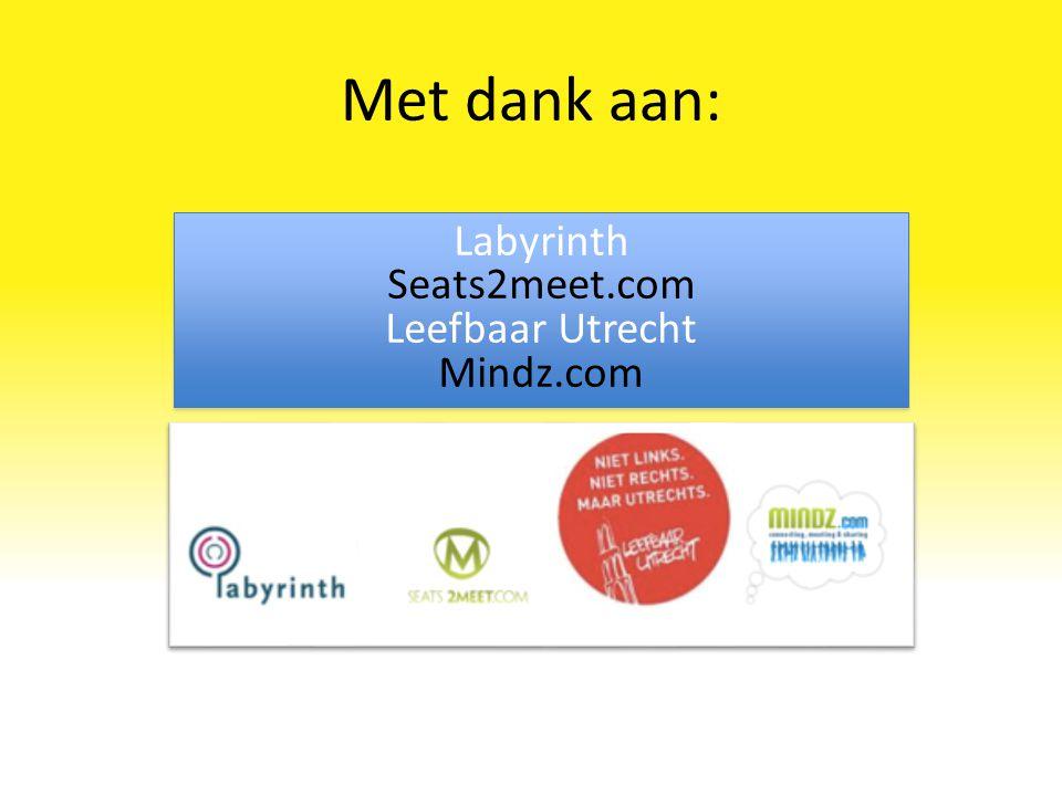 Met dank aan: Labyrinth Seats2meet.com Leefbaar Utrecht Mindz.com Labyrinth Seats2meet.com Leefbaar Utrecht Mindz.com