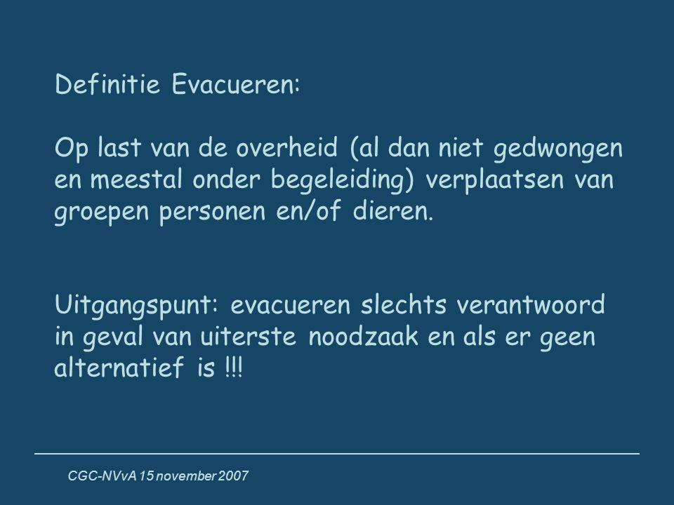 CGC-NVvA 15 november 2007 Definitie Evacueren: Op last van de overheid (al dan niet gedwongen en meestal onder begeleiding) verplaatsen van groepen pe