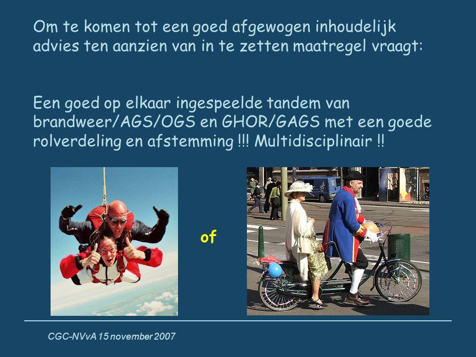 CGC-NVvA 15 november 2007 Om te komen tot een goed afgewogen inhoudelijk advies ten aanzien van in te zetten maatregel vraagt: Een goed op elkaar inge