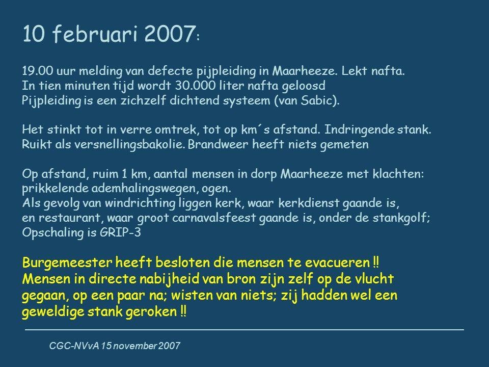 CGC-NVvA 15 november 2007 10 februari 2007 : 19.00 uur melding van defecte pijpleiding in Maarheeze. Lekt nafta. In tien minuten tijd wordt 30.000 lit