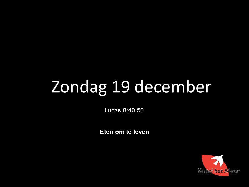 Zondag 19 december Lucas 8:40-56 Eten om te leven