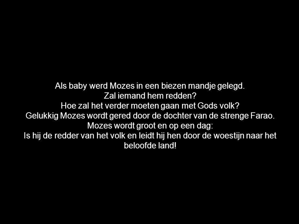 Als baby werd Mozes in een biezen mandje gelegd. Zal iemand hem redden? Hoe zal het verder moeten gaan met Gods volk? Gelukkig Mozes wordt gered door