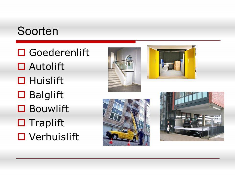 Soorten  Goederenlift  Autolift  Huislift  Balglift  Bouwlift  Traplift  Verhuislift