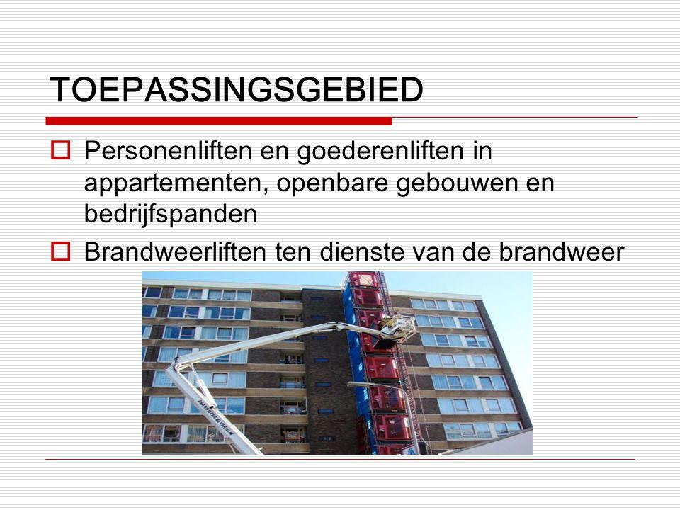 TOEPASSINGSGEBIED  Personenliften en goederenliften in appartementen, openbare gebouwen en bedrijfspanden  Brandweerliften ten dienste van de brandw