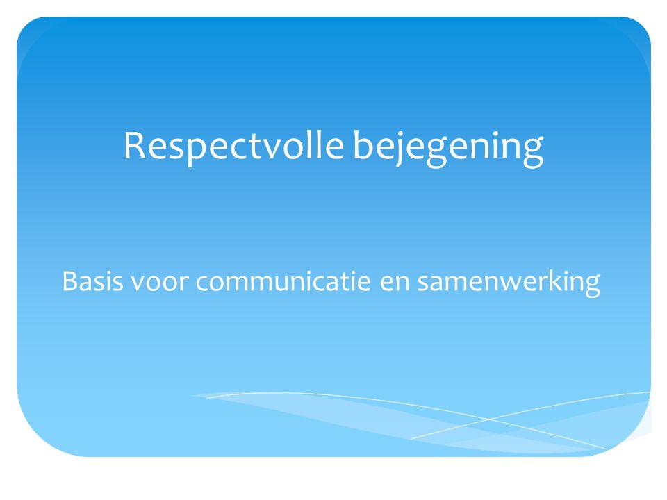 Respectvolle bejegening Basis voor communicatie en samenwerking