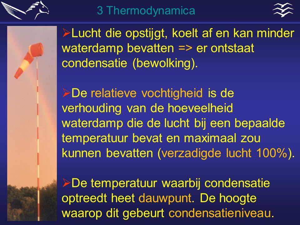 Lucht die opstijgt, koelt af en kan minder waterdamp bevatten => er ontstaat condensatie (bewolking).  De relatieve vochtigheid is de verhouding va