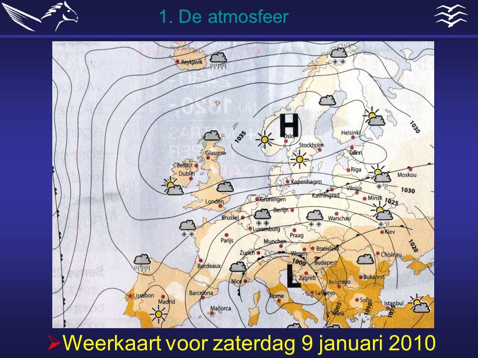  Weerkaart voor zaterdag 9 januari 2010 1. De atmosfeer