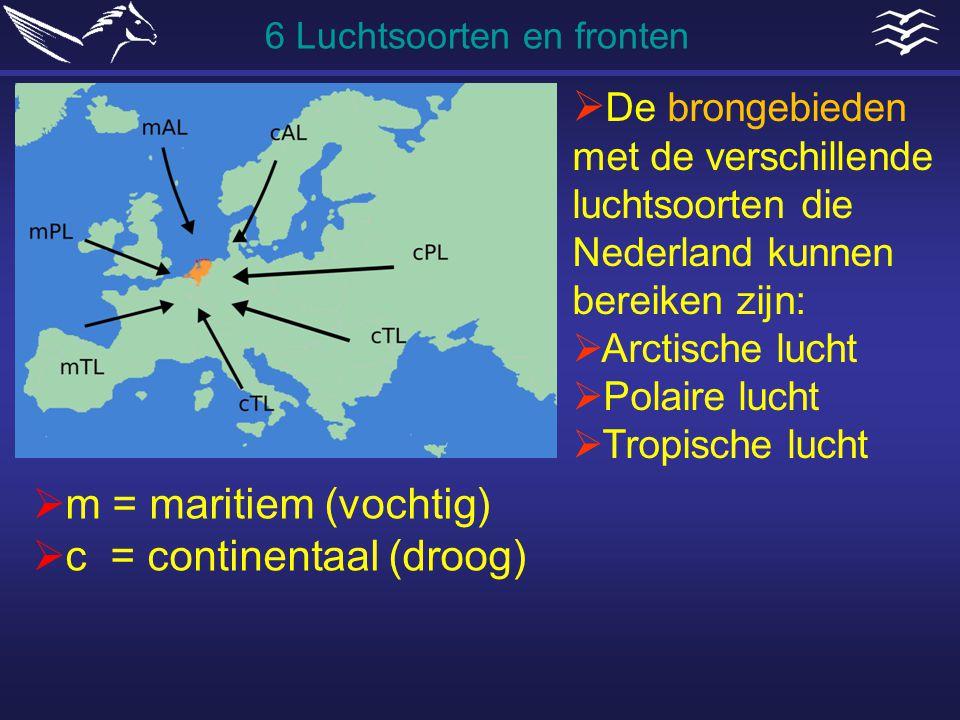  De brongebieden met de verschillende luchtsoorten die Nederland kunnen bereiken zijn:  Arctische lucht  Polaire lucht  Tropische lucht  m = mari