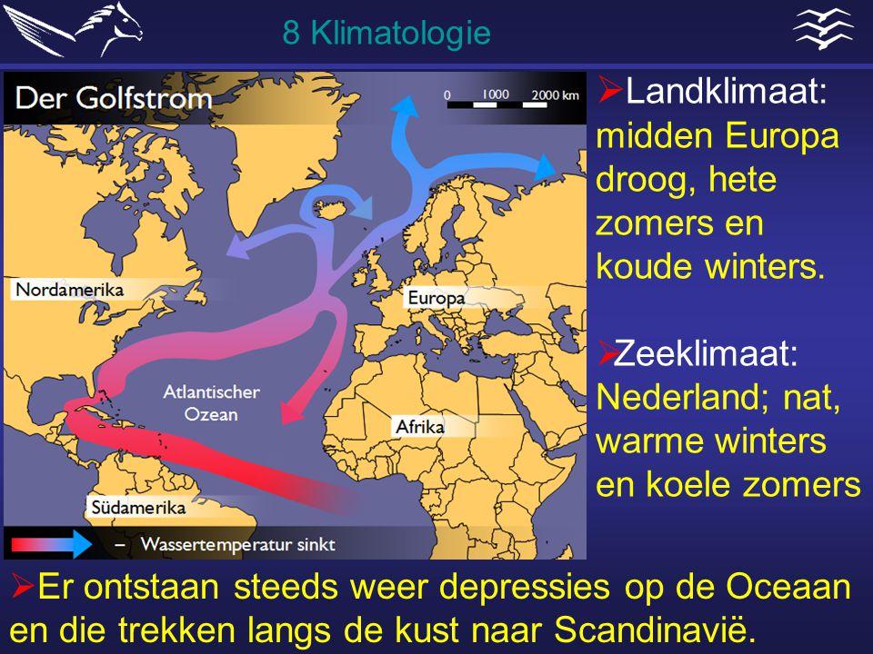 Landklimaat: midden Europa droog, hete zomers en koude winters.  Zeeklimaat: Nederland; nat, warme winters en koele zomers  Er ontstaan steeds wee