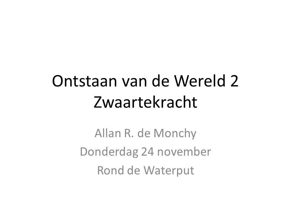 Ontstaan van de Wereld 2 Zwaartekracht Allan R. de Monchy Donderdag 24 november Rond de Waterput