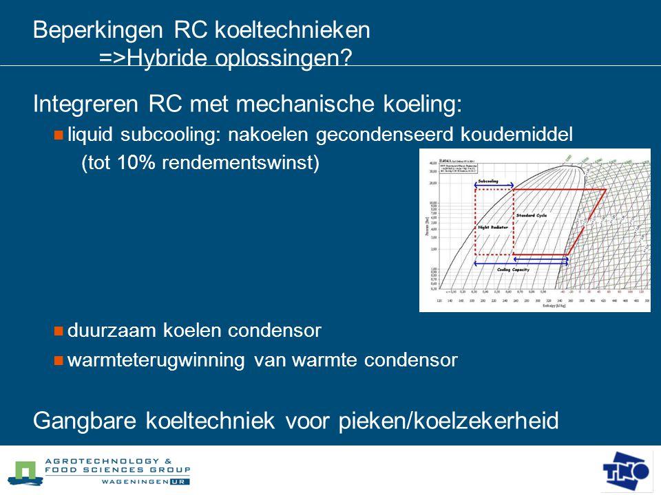 Beperkingen RC koeltechnieken =>Hybride oplossingen? Integreren RC met mechanische koeling:  liquid subcooling: nakoelen gecondenseerd koudemiddel (t