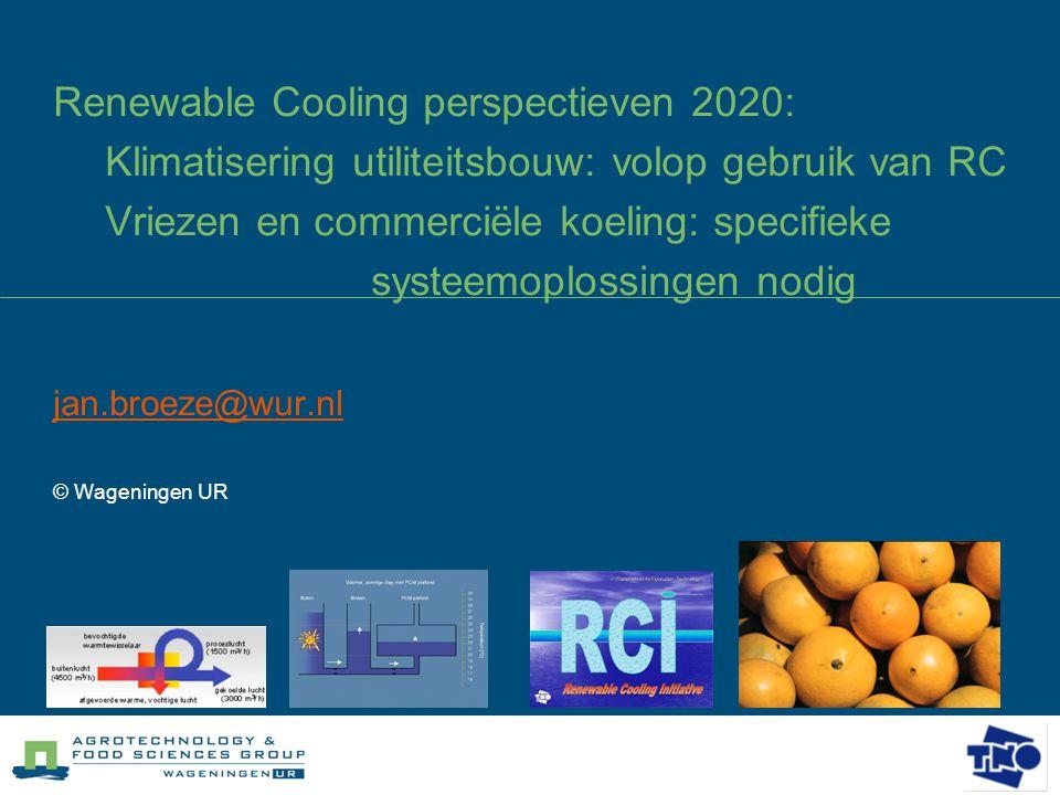 Renewable Cooling perspectieven 2020: Klimatisering utiliteitsbouw: volop gebruik van RC Vriezen en commerciële koeling: specifieke systeemoplossingen