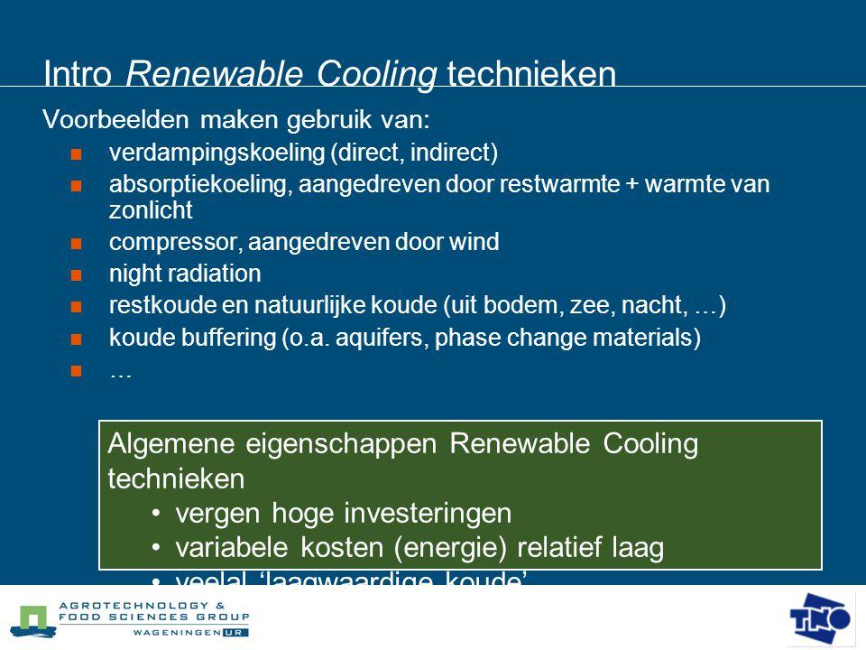 Intro Renewable Cooling technieken Voorbeelden maken gebruik van:  verdampingskoeling (direct, indirect)  absorptiekoeling, aangedreven door restwar