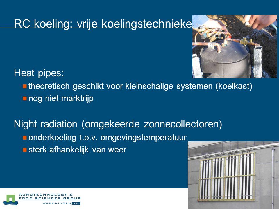 RC koeling: vrije koelingstechnieken Heat pipes:  theoretisch geschikt voor kleinschalige systemen (koelkast)  nog niet marktrijp Night radiation (o