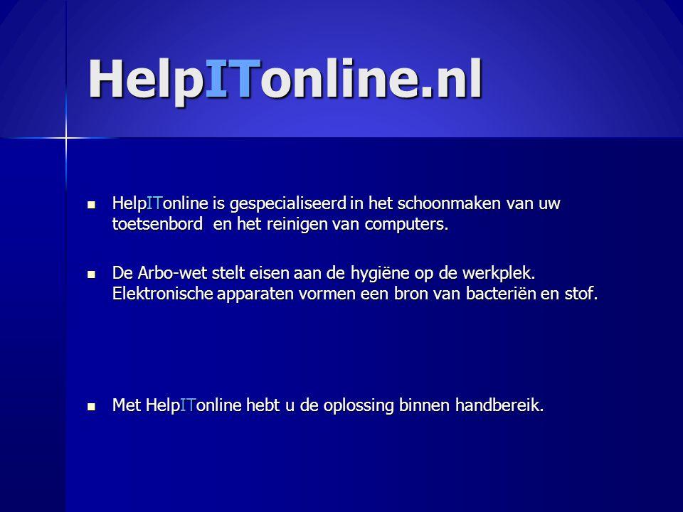 HelpITonline.nl  HelpITonline is gespecialiseerd in het schoonmaken van uw toetsenbord en het reinigen van computers.
