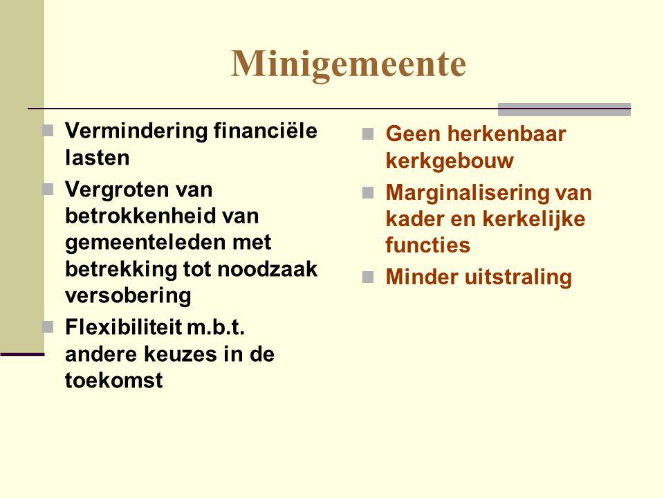 Minigemeente  Vermindering financiële lasten  Vergroten van betrokkenheid van gemeenteleden met betrekking tot noodzaak versobering  Flexibiliteit