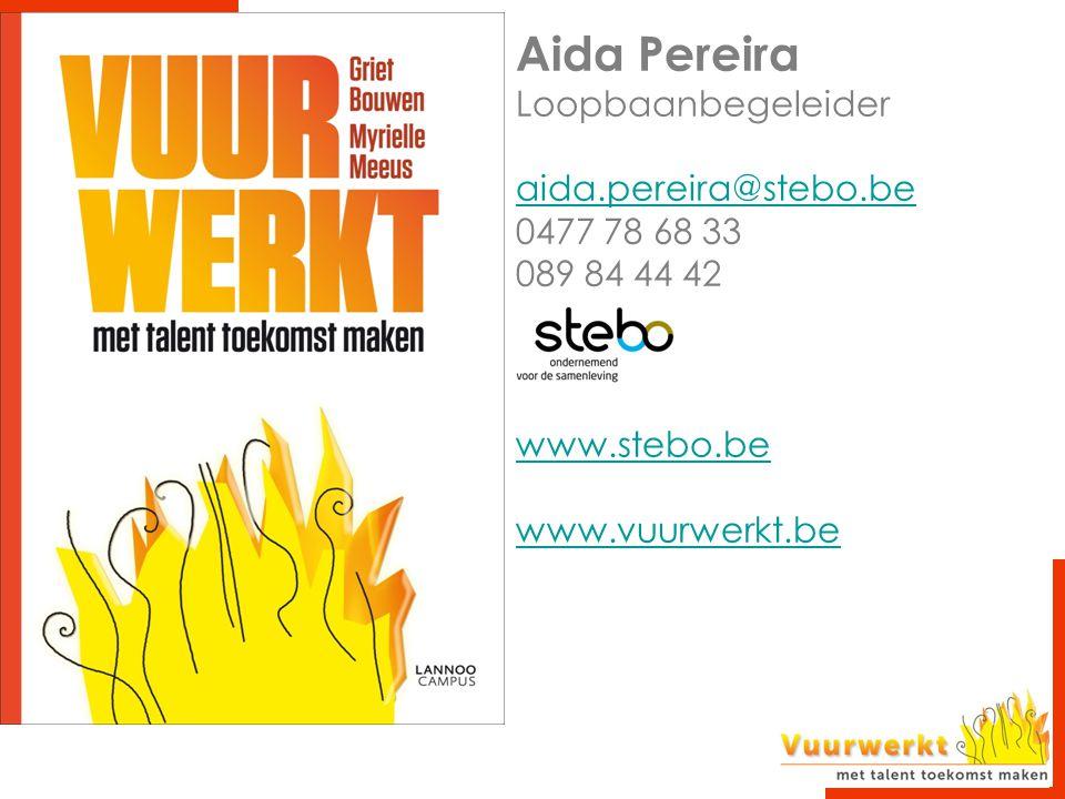 Aida Pereira Loopbaanbegeleider aida.pereira@stebo.be 0477 78 68 33 089 84 44 42 www.stebo.be www.vuurwerkt.be