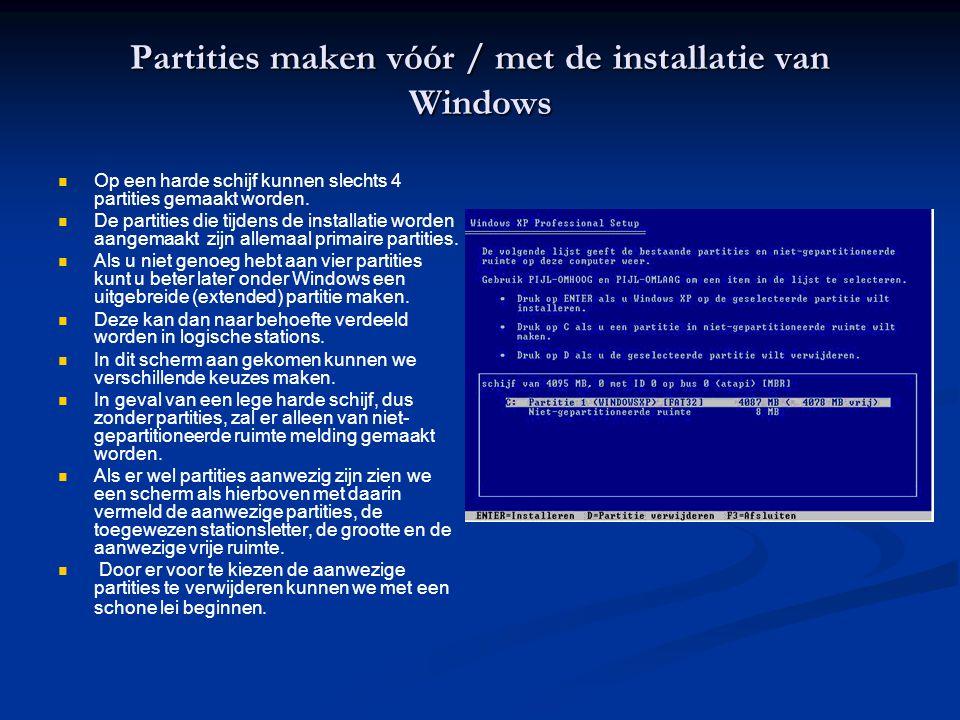 Partities maken vóór / met de installatie van Windows   Op een harde schijf kunnen slechts 4 partities gemaakt worden.   De partities die tijdens