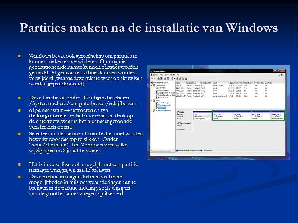 Partities maken na de installatie van Windows  Windows bevat ook gereedschap om partities te kunnen maken en verwijderen. Op nog niet gepartitioneerd