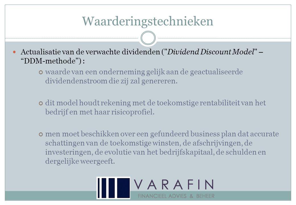 Waarderingstechnieken  Actualisatie van de verwachte dividenden ( Dividend Discount Model – DDM-methode ) : waarde van een onderneming gelijk aan de geactualiseerde dividendenstroom die zij zal genereren.