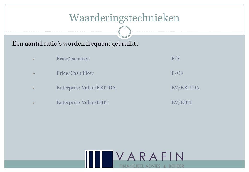 Waarderingstechnieken Een aantal ratio's worden frequent gebruikt :  Price/earningsP/E  Price/Cash FlowP/CF  Enterprise Value/EBITDAEV/EBITDA  Enterprise Value/EBITEV/EBIT