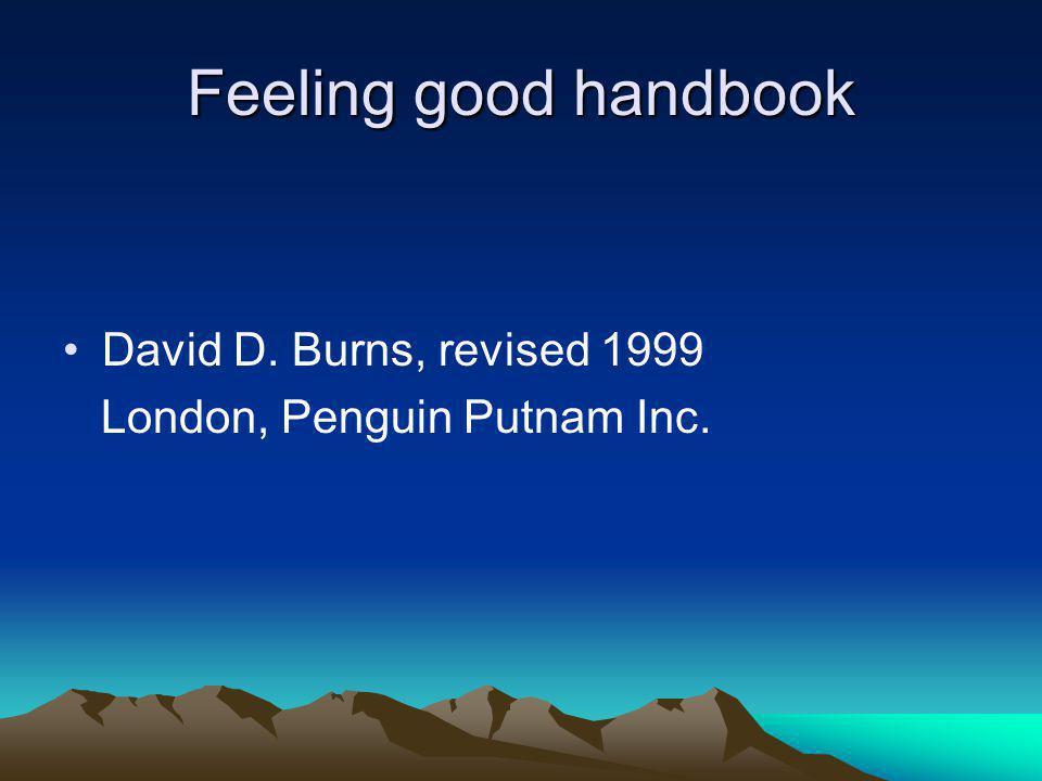 Feeling good handbook •David D. Burns, revised 1999 London, Penguin Putnam Inc.