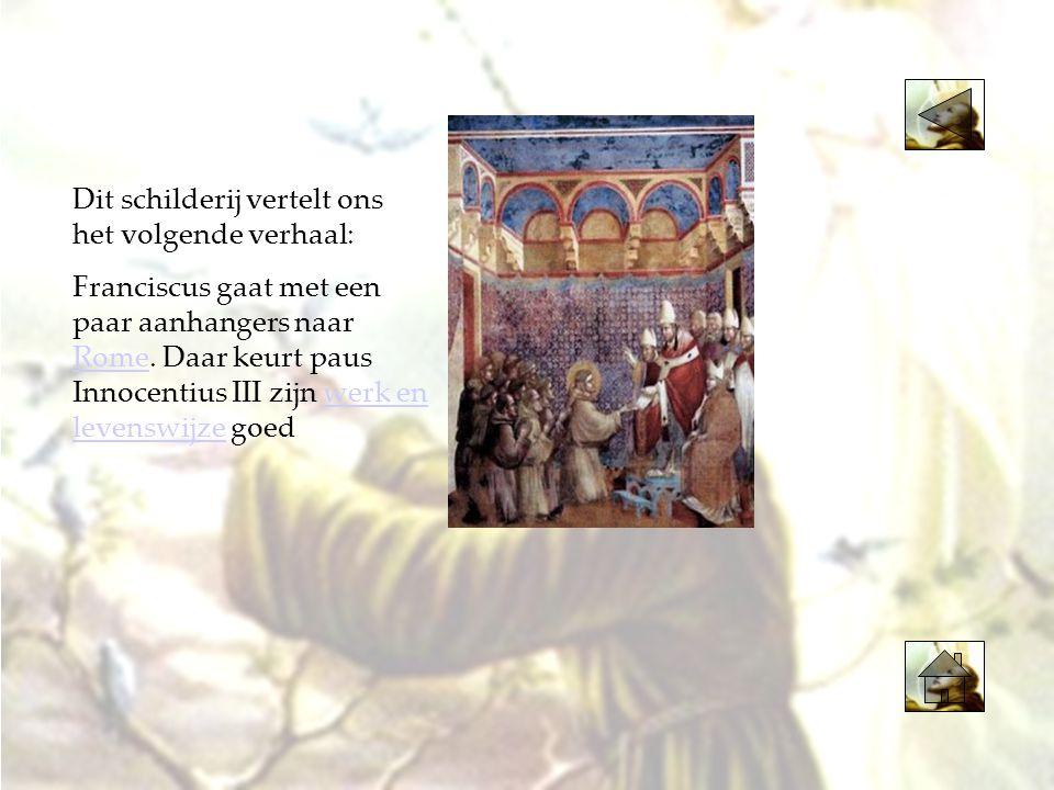 Dit schilderij vertelt ons het volgende verhaal: Franciscus gaat met een paar aanhangers naar Rome. Daar keurt paus Innocentius III zijn werk en leven