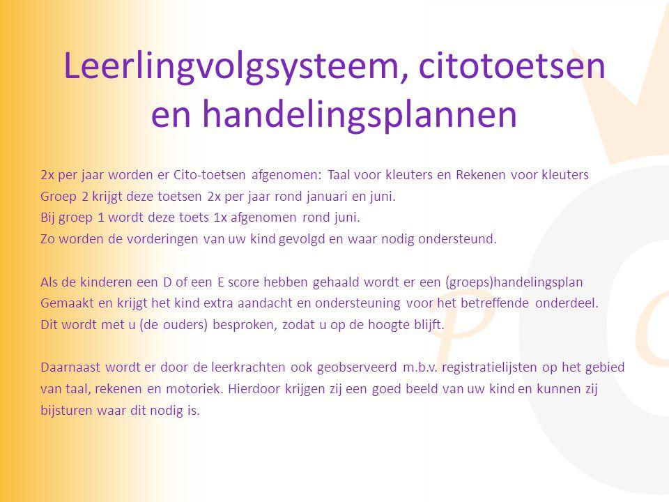 Leerlingvolgsysteem, citotoetsen en handelingsplannen 2x per jaar worden er Cito-toetsen afgenomen: Taal voor kleuters en Rekenen voor kleuters Groep