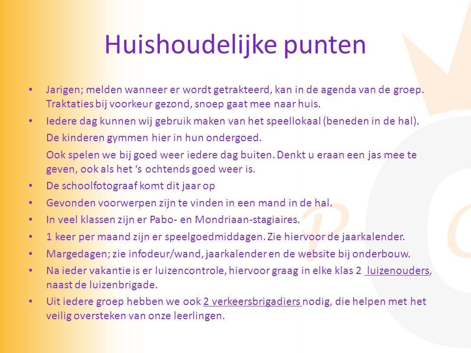 Huishoudelijke punten • Jarigen; melden wanneer er wordt getrakteerd, kan in de agenda van de groep. Traktaties bij voorkeur gezond, snoep gaat mee na
