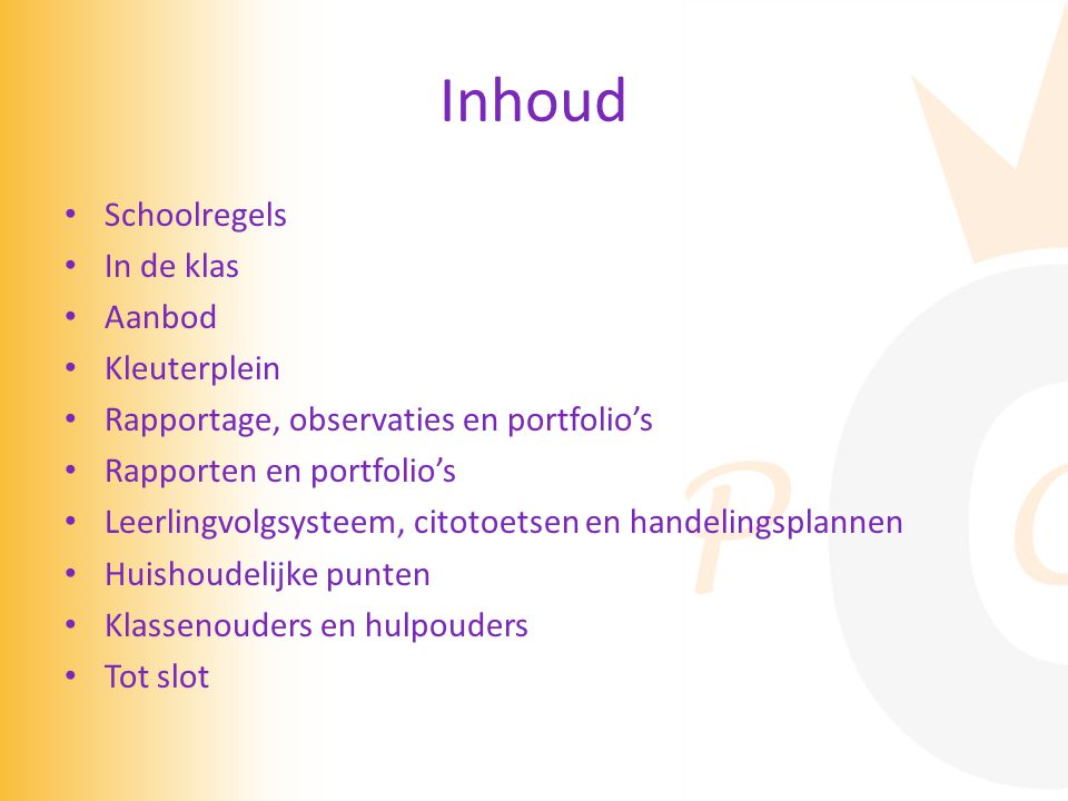 Inhoud • Schoolregels • In de klas • Aanbod • Kleuterplein • Rapportage, observaties en portfolio's • Rapporten en portfolio's • Leerlingvolgsysteem,